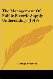 The Management of Public Electric Supply Undertakings (1913)