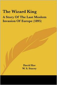 The Wizard King: A Story of the Last Moslem Invasion of Europe (1895)