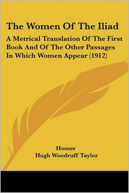 The Women of the Iliad: A Metrical Translation of the First Book and of the Other Passages in Which Women Appear (1912)