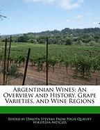 Argentinian Wines: An Overview and History, Grape Varieties, and Wine Regions - Stevens, Dakota