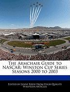 The Armchair Guide to NASCAR: Winston Cup Series Seasons 2000 to 2003 - Reese, Jenny