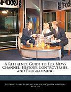 A Reference Guide to Fox News Channel: History, Controversies, and Programming