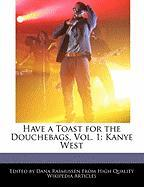 Have a Toast for the Douchebags, Vol. 1: Kanye West - Rasmussen, Dana