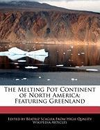 The Melting Pot Continent of North America: Featuring Greenland - Scaglia, Beatriz