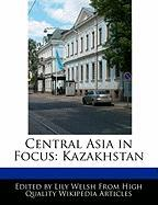 Central Asia in Focus: Kazakhstan