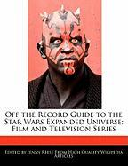 Off the Record Guide to the Star Wars Expanded Universe: Film and Television Series