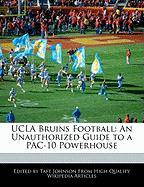 UCLA Bruins Football: An Unauthorized Guide to a Pac-10 Powerhouse - Johnson, Taft