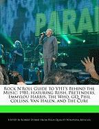 Rock N'Roll Guide to Vh1's Behind the Music: 1981, Featuring Rush, Pretenders, Emmylou Harris, the Who, GQ, Phil Collins, Van Halen, and the Cure - Dobbie, Robert