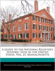 A Guide to the National Register's Historic Sites in the United States, Vol. 21: Massachusetts