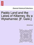 Paddy Land and the Lakes of Killarney. by a Wykehamist. [F. Gale.] - Anonymous