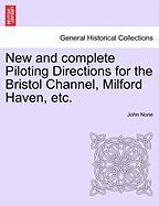New and Complete Piloting Directions for the Bristol Channel, Milford Haven, Etc. - Norie, John