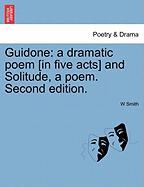 Guidone: A Dramatic Poem [In Five Acts] and Solitude, a Poem. Second Edition. - Smith, W. Clifford, Jr.