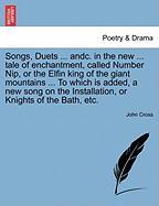 Songs, Duets ... Andc. in the New ... Tale of Enchantment, Called Number Nip, or the Elfin King of the Giant Mountains ... to Which Is Added, a New So