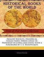Primary Sources, Historical Collections: Hindu Logic as Preserved in China and Japan, with a Foreword by T. S. Wentworth - Suguira, Sadajiro