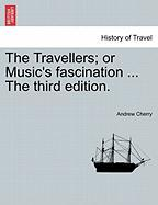 The Travellers; Or Music's Fascination ... the Third Edition. - Cherry, Andrew