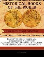 Primary Sources, Historical Collections: A Survey of Constitutional Development in China, with a Foreword by T. S. Wentworth - Yen, Hawkling L.