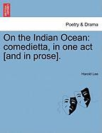 On the Indian Ocean: Comedietta, in One Act [And in Prose]. - Lee, Harold