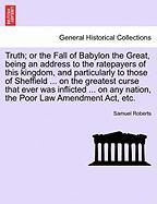 Truth; Or the Fall of Babylon the Great, Being an Address to the Ratepayers of This Kingdom, and Particularly to Those of Sheffield ... on the Greates