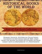 Primary Sources, Historical Collections: Incidents in the China War of 1860, Comp. from the Private Journals of General Sir Hope Grant, with a Forewor