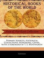 Primary Sources, Historical Collections: Hongkong, China, with a Foreword by T. S. Wentworth