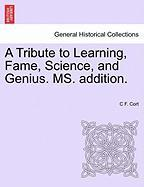 A Tribute to Learning, Fame, Science, and Genius. Ms. Addition. - Cort, C. F.