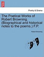 The Poetical Works of Robert Browning. (Biographical and Historical Notes to the Poems.) F.P.