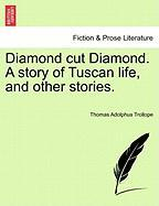 Diamond Cut Diamond. a Story of Tuscan Life, and Other Stories. - Trollope, Thomas Adolphus