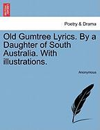 Old Gumtree Lyrics. by a Daughter of South Australia. with Illustrations.