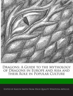 Dragons: A Guide to the Mythology of Dragons in Europe and Asia and Their Role in Popular Culture