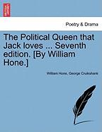 The Political Queen That Jack Loves ... Seventh Edition. [By William Hone.]