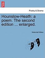 Hounslow-Heath: A Poem. the Second Edition ... Enlarged. - Wilkes, Wetenhall