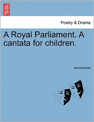 A Royal Parliament. a Cantata for Children.
