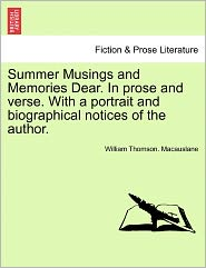 Summer Musings and Memories Dear. in Prose and Verse. with a Portrait and Biographical Notices of the Author.