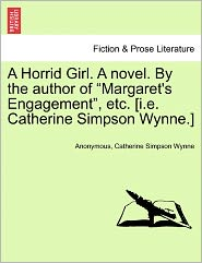 "A Horrid Girl. a Novel. by the Author of ""Margaret's Engagement,"" Etc. [I.E. Catherine Simpson Wynne.]"