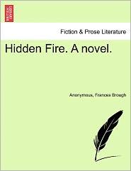 Hidden Fire. a Novel.