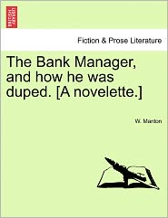 The Bank Manager, and How He Was Duped. [A Novelette.]
