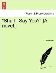 Shall I Say Yes? [A Novel.]