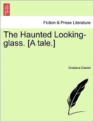 The Haunted Looking-Glass. [A Tale.]