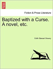 Baptized with a Curse. a Novel, Etc.