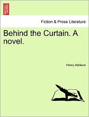 Behind the Curtain. a Novel.