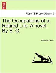 The Occupations of a Retired Life. a Novel. by E. G.