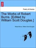 The Works of Robert Burns. [Edited by William Scott Douglas.]