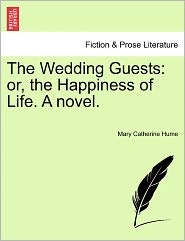 The Wedding Guests: Or, the Happiness of Life. a Novel.