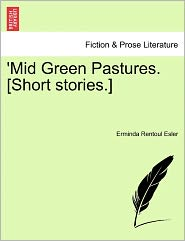 Mid Green Pastures. [Short Stories.]