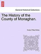 The History of the County of Monaghan. - Shirley, Evelyn Philip