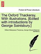 The Oxford Thackeray. with Illustrations. [Edited with Introductions by George Saintsbury.] - Thackeray, William Makepeace; Saintsbury, George Edward Bateman