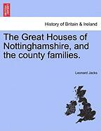 The Great Houses of Nottinghamshire, and the County Families. - Jacks, Leonard