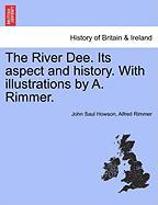 The River Dee. Its Aspect and History. with Illustrations by A. Rimmer. - Howson, John Saul; Rimmer, Alfred