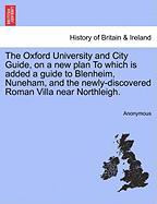 The Oxford University and City Guide, on a New Plan to Which Is Added a Guide to Blenheim, Nuneham, and the Newly-Discovered Roman Villa Near Northlei - Anonymous