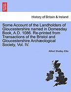 Some Account of the Landholders of Gloucestershire Named in Domesday Book, A.D. 1086. Re-Printed from Transactions of the Bristol and Gloucestershire